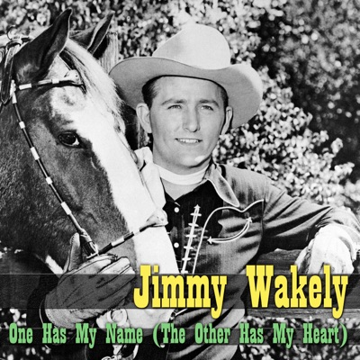 One Has My Name (The Other Has My Heart) - Single - Jimmy Wakely