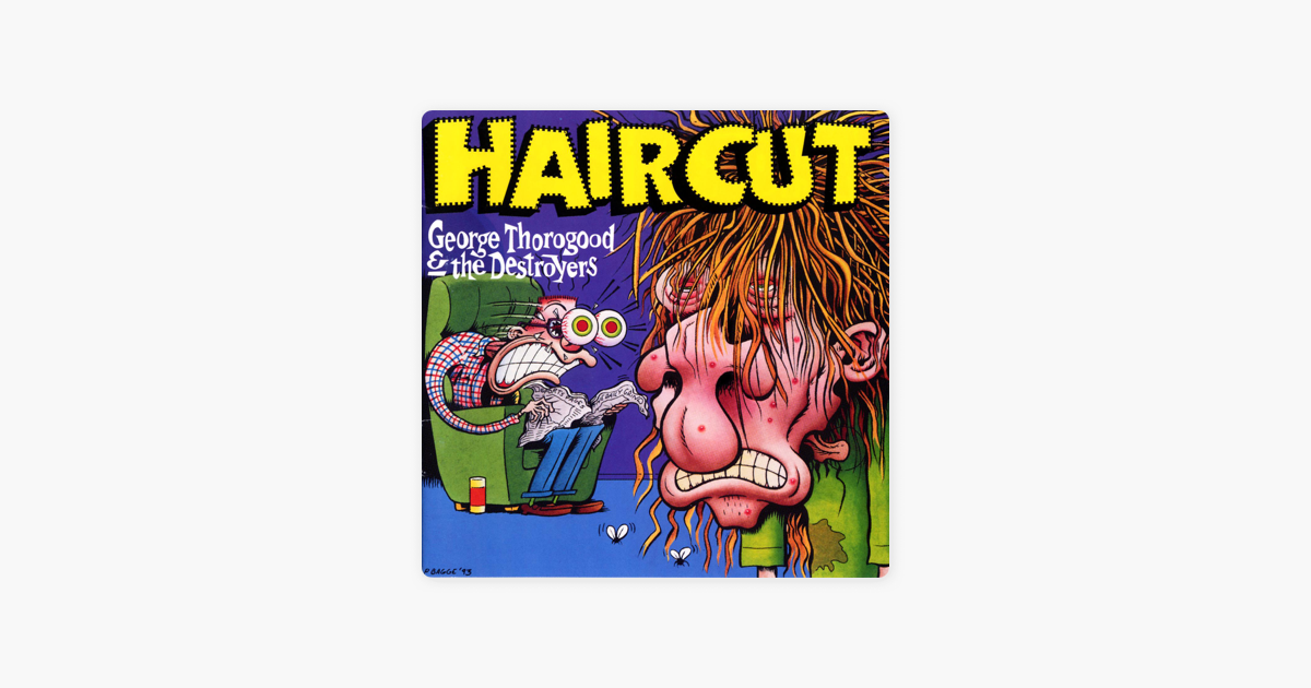 Haircut By George Thorogood The Destroyers On Apple Music