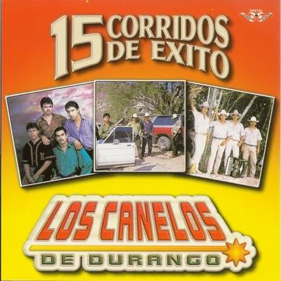 15 Corridos de Éxito - Los Canelos de Durango