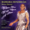 When You Wish Upon a Star - Barbarba Hendricks Sing Disney Classics - Barbara Hendricks