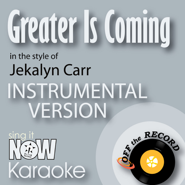 Greater Is Coming (In the Style of Jekalyn Carr) [Instrumental Karaoke  Version] - Single by Off the Record Instrumentals
