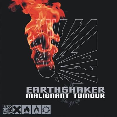 Earthshaker - Malignant Tumour