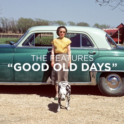 Good Old Days - Single - The Features