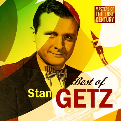 Masters of the Last Century: Best of Stan Getz - Stan Getz