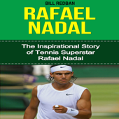 Rafael Nadal: The Inspirational Story of Tennis Superstar Rafael Nadal (Unabridged)