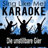 Die unstillbare Gier (Karaoke Version)