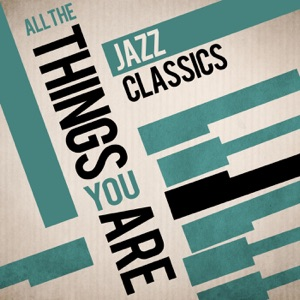 All the Things You Are - Jazz Classics
