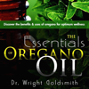 Dr. Wright Goldsmith - The Essentials of Oregano Oil: Discover the Benefits & Uses of Oregano for Optimum Wellness (Unabridged) artwork