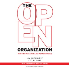 The Open Organization: Igniting Passion and Performance (Unabridged)
