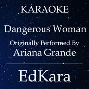 Dangerous Woman (Originally Performed by Ariana Grande) [Karaoke No Guide Melody Version] - EdKara - EdKara