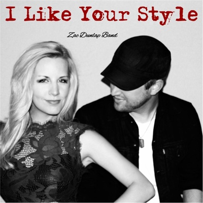 I Like Your Style (feat. Hannah Dunlap) - Single - Zac Dunlap album