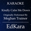 Kindly Calm Me Down (Originally Performed by MeghanTrainor) [Karaoke No Guide Melody Version] - Single