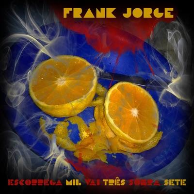 Escorrega Mil Vai Três Sobra Sete - Frank Jorge