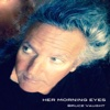 Her Morning Eyes - Single - Bruce Vaught