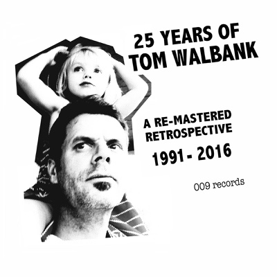 25 Years of Tom Walbank (A Re- Mastered Retrospective) [1991-2016] - Tom Walbank album