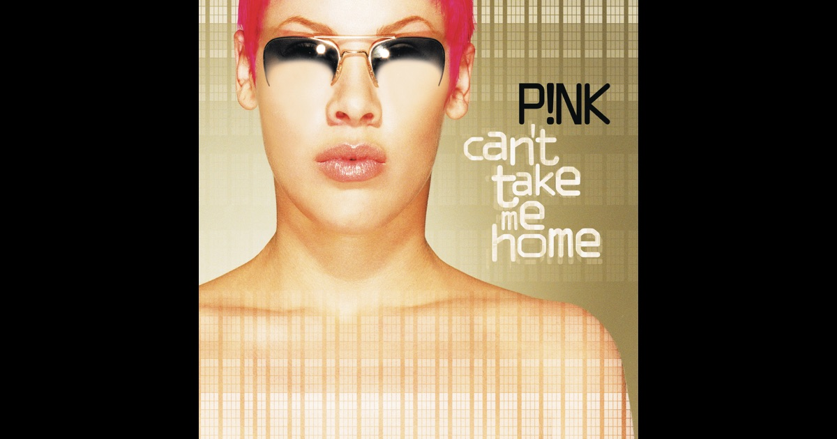 can 39 t take me home by p nk on apple music. Black Bedroom Furniture Sets. Home Design Ideas