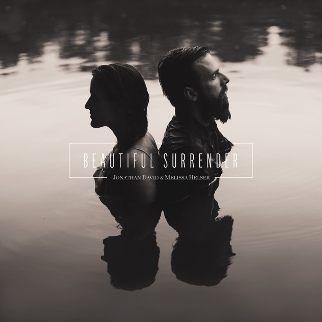 Song No Need Download: Beautiful Surrender By Jonathan David & Melissa Helser On