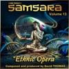 Samsara, Vol. 13 (Ethnic Opera)