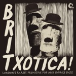 Britxotica! London's Rarest Primitive Pop and Savage Jazz