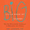 Amy Johnson, Ph.D. - The Little Book of Big Change: The No-Willpower Approach to Breaking Any Habit (Unabridged) artwork