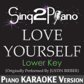 Love Yourself (Lower Key) [Originally Performed by Justin Bieber] [Piano Karaoke Version]