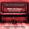 White Christmas ; Classic Christmas Songs (Piano Accompaniments) - The Accompanist