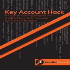 Key Account Hack:  8 Steps to Creating Massive and Predictable Growth from Your Key Clients in 90 Days (Unabridged)