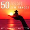 50 Asian Zen Tracks: Chinese & Japanese Music for Deep Meditation, Chakra Healing, Yoga, Reiki and Study, Classical Indian Flute - Relaxation Meditation Songs Divine