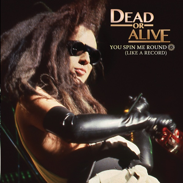 Dead Or Alive - You Spin Me Round(Like A Record)