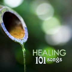 Healing 101 - Relaxing Music for Spa, Massage Therapy, Yoga, Mindfulness Meditation & Sleep Songs