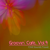 Groovin' Cafè, Vol. 4 (Chill Sounds Travel)