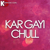 Kar Gayi Chull (Originally Performed by Kapoor & Sons, Sidharth Malhotra, Alia Bhatt, Badshah, Fazilpuria) [Karaoke Version]