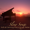 Slow Songs – Soft & Calming Piano Music Relax, Heal Your Soul with Music - Piano Shades