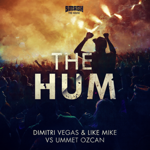 Dimitri Vegas & Like Mike & Ummet Ozcan - The Hum