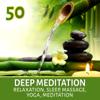 Deep Meditation 50: Relaxation & Sleep, Yoga, Meditation, Massage, Healing Music with Nature Sounds - Meditation Music Zone