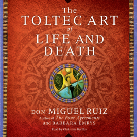 The Toltec Art of Life and Death (Unabridged) audiobook