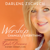 Darlene Zschech - Worship Changes Everything: Experiencing God's Presence in Every Moment of Life (Unabridged) artwork