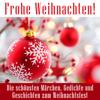 Frohe Weihnachten! Die schönsten Märchen, Gedichte und Geschichten zum Weihnachtsfest - Div.