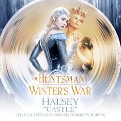 View album Halsey - Castle (The Huntsman: Winter's War Version) - Single
