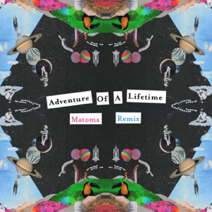 Adventure of a Lifetime (Matoma Remix) - Single Mp3 Download