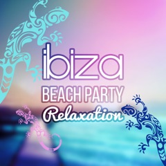 Ibiza Beach Party Relaxation: Exotic Ambient Music, Sensual Healing, Chillout Music, Easy Listening, Sexy Pool Party Songs