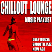 Chillout Lounge Music Playlist (Deep House Smooth Jazz New Age)
