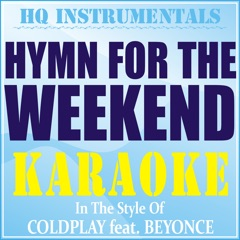 Hymn for the Weekend (Instrumental / Karaoke) [In the Style of Coldplay feat. Beyonce]