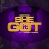 She Got It (feat. August Alsina) - Single