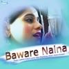 Baware Naina Single