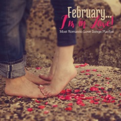 February…I'm in Love! (Most Romantic Love Songs Playlist)