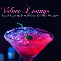 Velvet Lounge - Buddha Lounge Smooth Erotic Chill Out Relaxation