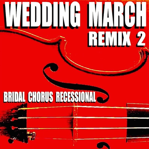 Wedding March Remix 2 Bridal Chorus Recessional By Blue Claw Philharmonic On Apple Music