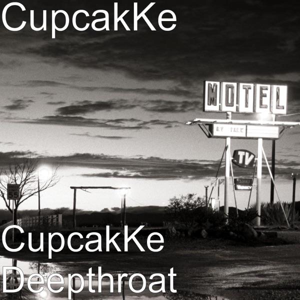 CupcakKe Deepthroat - Single