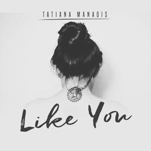 Tatiana Manaois - Like You